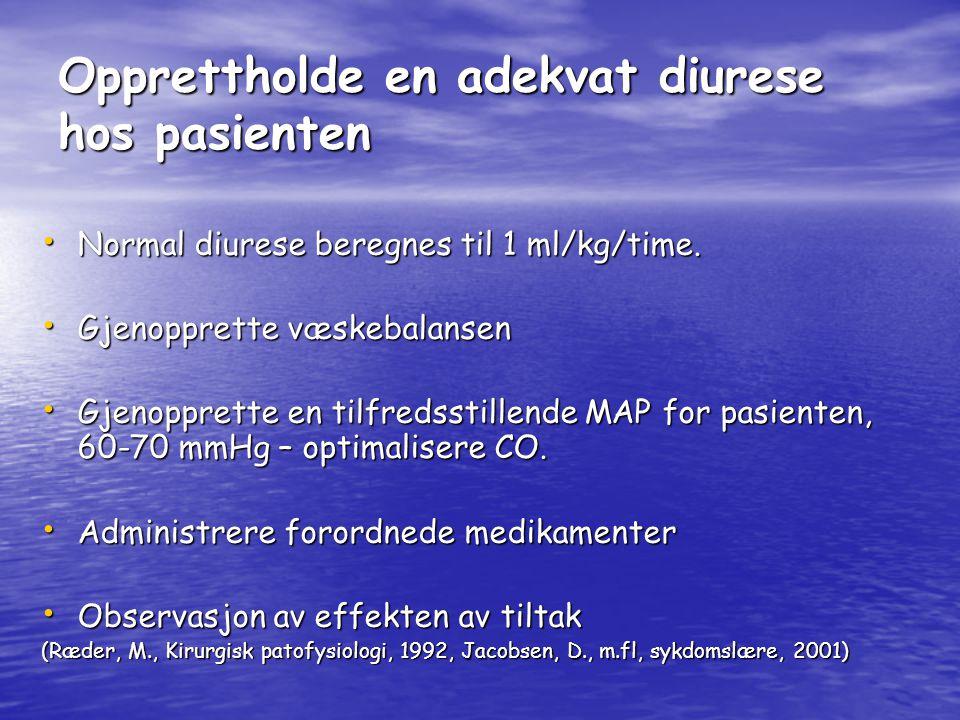 Opprettholde en adekvat diurese hos pasienten Normal diurese beregnes til 1 ml/kg/time.