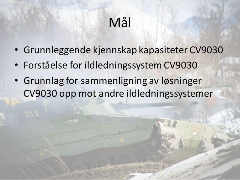 Mål Grunnleggende kjennskap kapasiteter CV9030 Forståelse for ildledningssystem CV9030 Grunnlag for sammenligning av løsninger CV9030 opp mot andre il