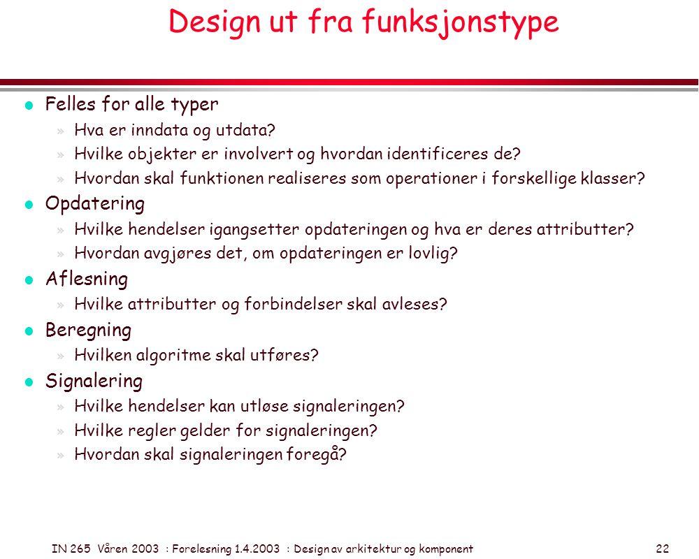 IN 265 Våren 2003 : Forelesning 1.4.2003 : Design av arkitektur og komponent 22 Design ut fra funksjonstype l Felles for alle typer » Hva er inndata o
