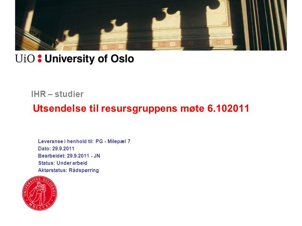 IHR – studier Utsendelse til resursgruppens møte 6.102011 Leveranse i henhold til: PG - Milepæl 7 Dato: 29.9.2011 Bearbeidet: 29.9.2011 - JN Status: Under arbeid Aktørstatus: Rådspørring