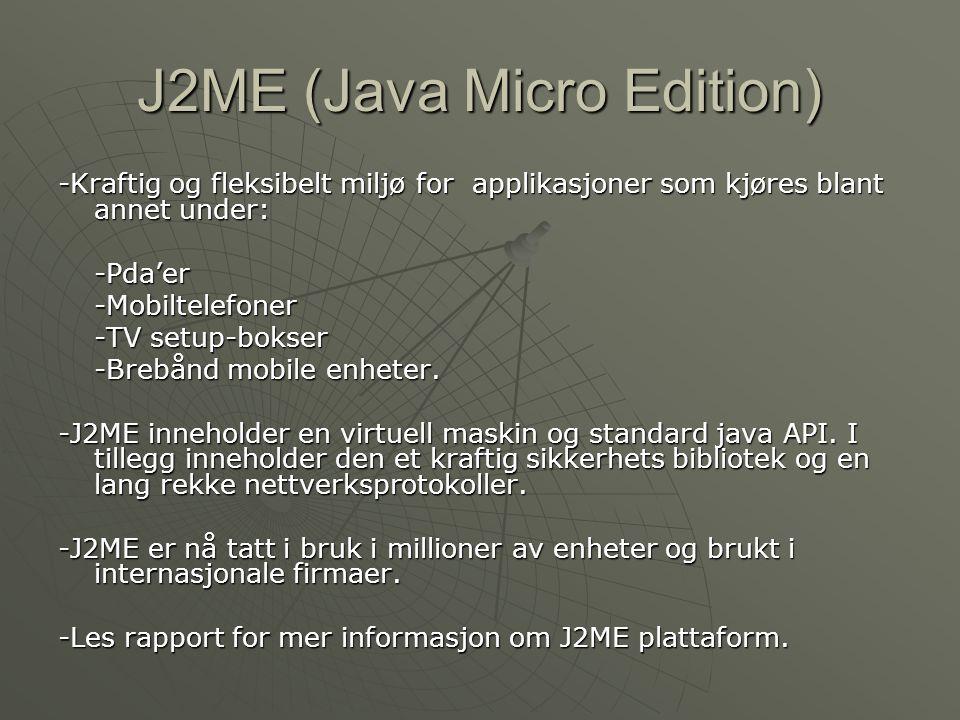 J2ME (Java Micro Edition) -Kraftig og fleksibelt miljø for applikasjoner som kjøres blant annet under: -Pda'er-Mobiltelefoner -TV setup-bokser -Brebån