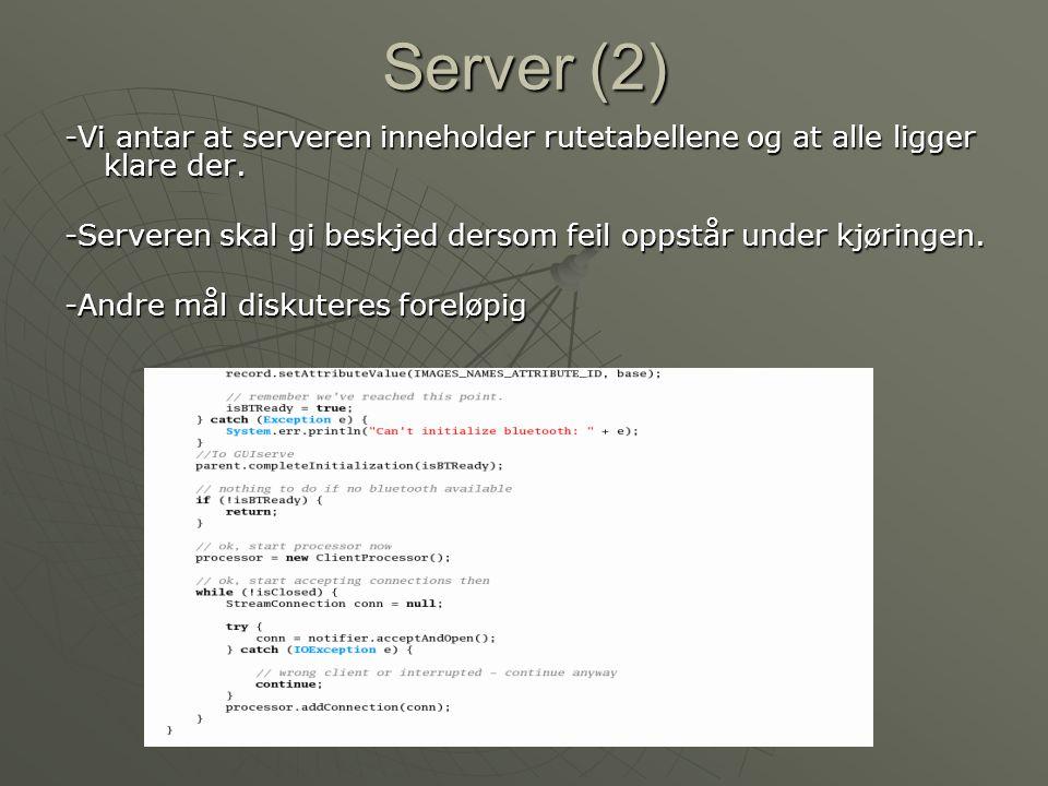 Server (2) -Vi antar at serveren inneholder rutetabellene og at alle ligger klare der. -Serveren skal gi beskjed dersom feil oppstår under kjøringen.