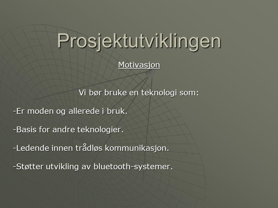 Prosjektutviklingen Motivasjon Vi bør bruke en teknologi som: -Er moden og allerede i bruk. -Basis for andre teknologier. -Ledende innen trådløs kommu