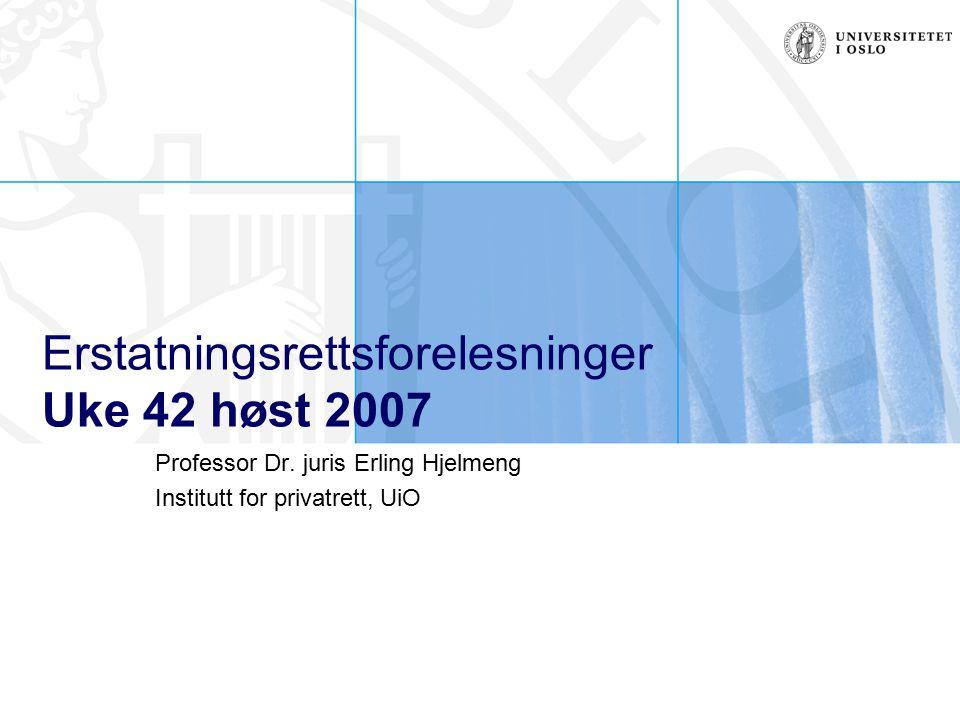 Erstatningsrettsforelesninger Uke 42 høst 2007 Professor Dr.