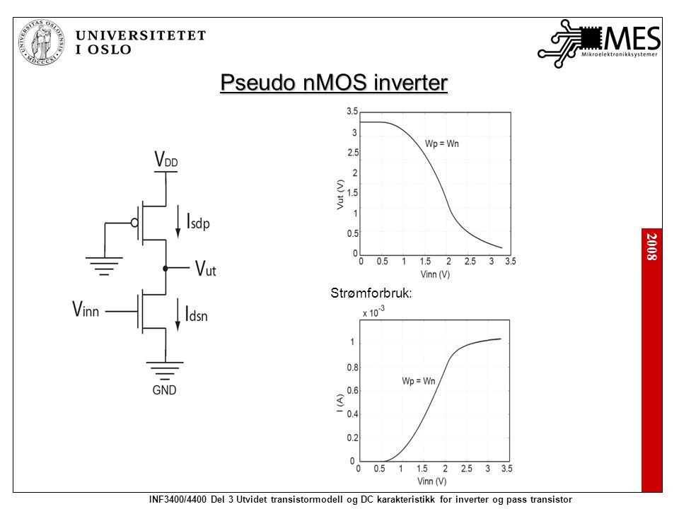 2008 INF3400/4400 Del 3 Utvidet transistormodell og DC karakteristikk for inverter og pass transistor Pseudo nMOS inverter Strømforbruk: