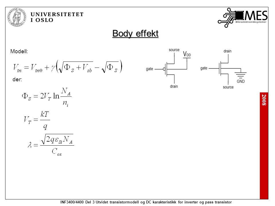 2008 INF3400/4400 Del 3 Utvidet transistormodell og DC karakteristikk for inverter og pass transistor Body effekt Modell: der: