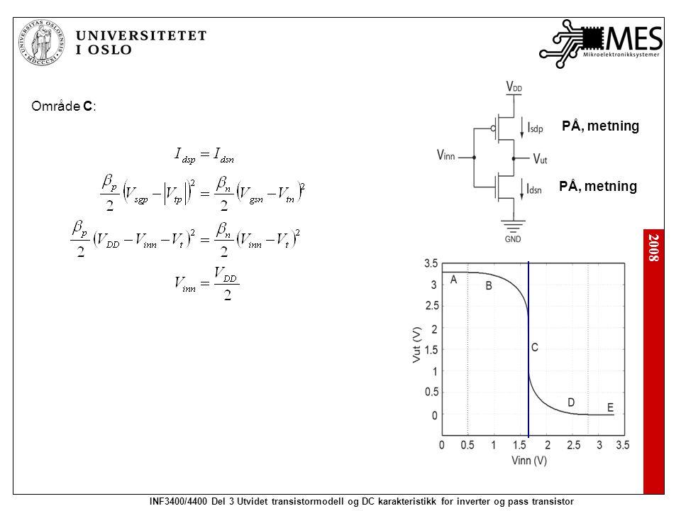2008 INF3400/4400 Del 3 Utvidet transistormodell og DC karakteristikk for inverter og pass transistor Område C: PÅ, metning
