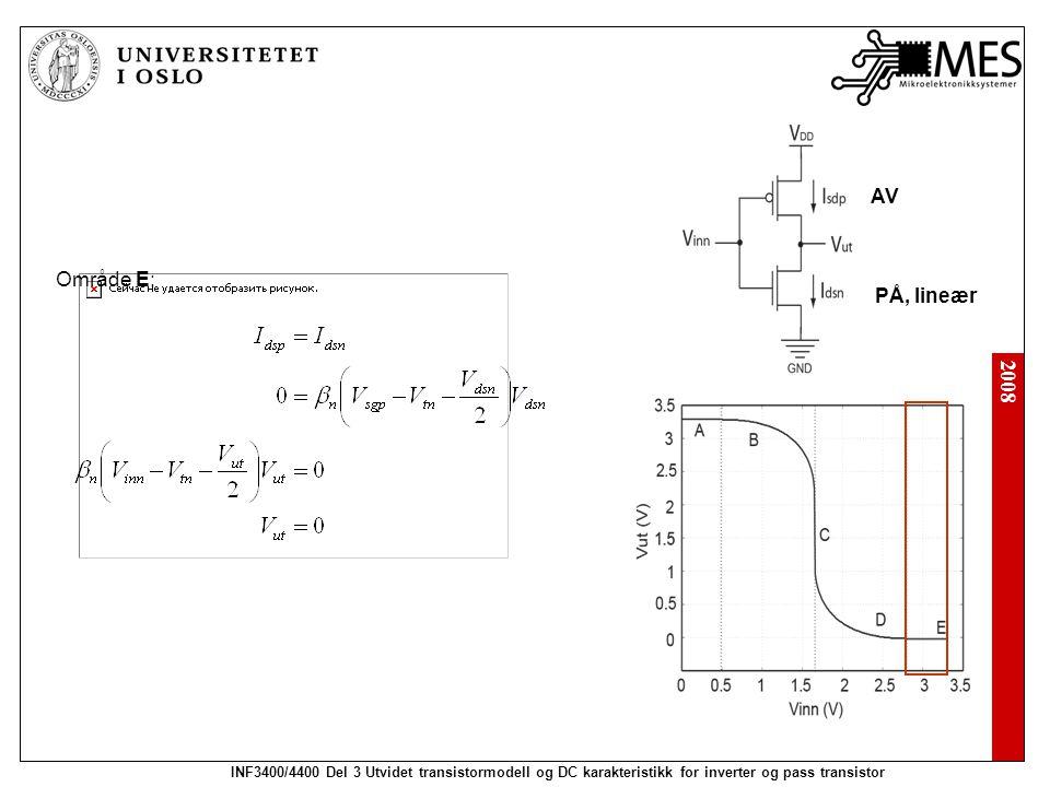 2008 INF3400/4400 Del 3 Utvidet transistormodell og DC karakteristikk for inverter og pass transistor Område E: PÅ, lineær AV