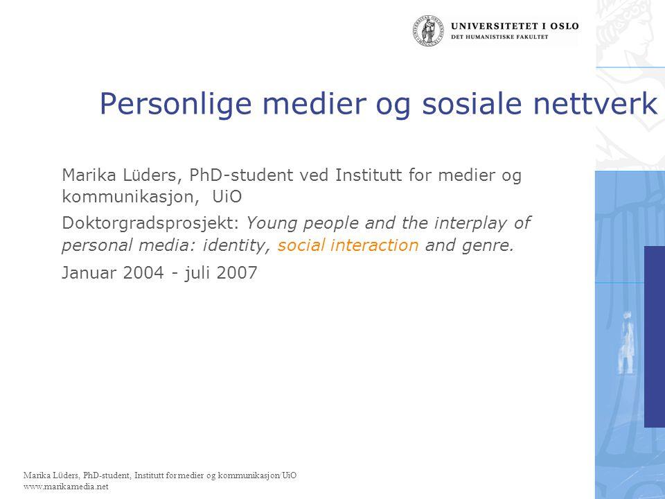 Marika Lüders, PhD-student, Institutt for medier og kommunikasjon/UiO www.marikamedia.net Konklusjon Mediert interaksjon har klar betydning for nettverksstrukturer og styrken i sosiale bånd.