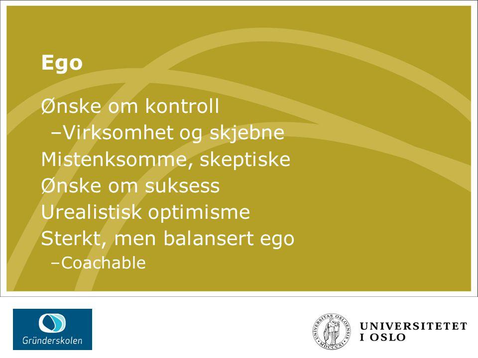 Ego Ønske om kontroll –Virksomhet og skjebne Mistenksomme, skeptiske Ønske om suksess Urealistisk optimisme Sterkt, men balansert ego –Coachable