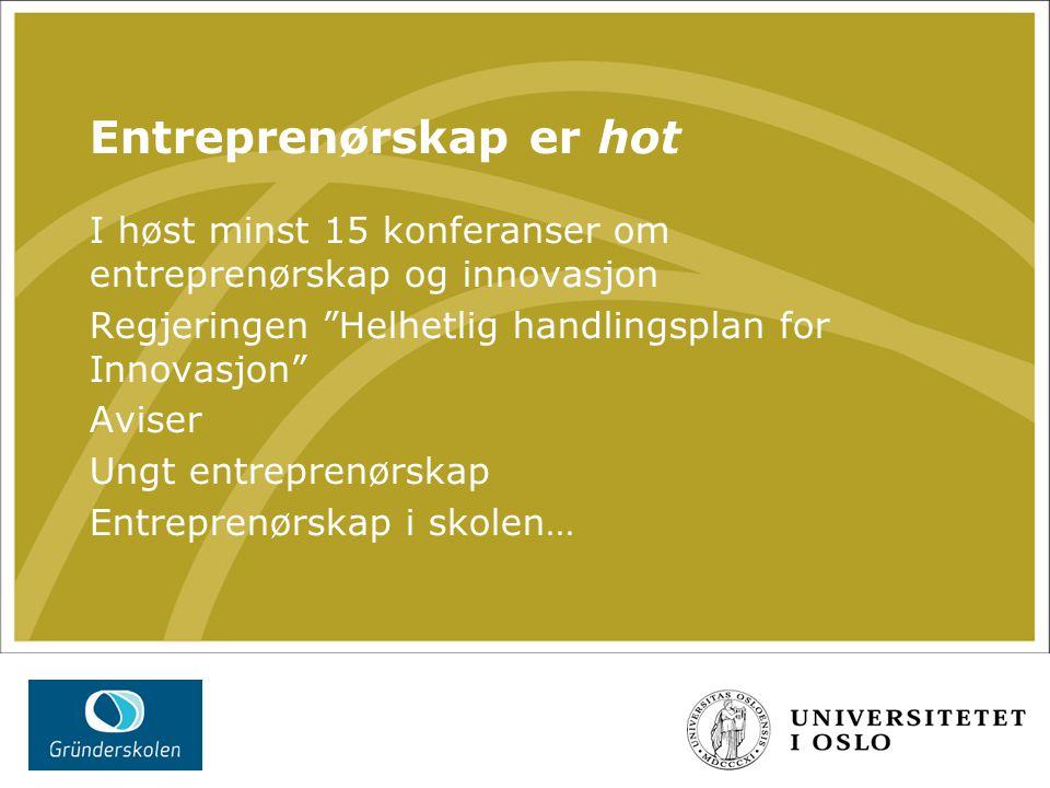 Entreprenørskap er hot I høst minst 15 konferanser om entreprenørskap og innovasjon Regjeringen Helhetlig handlingsplan for Innovasjon Aviser Ungt entreprenørskap Entreprenørskap i skolen…