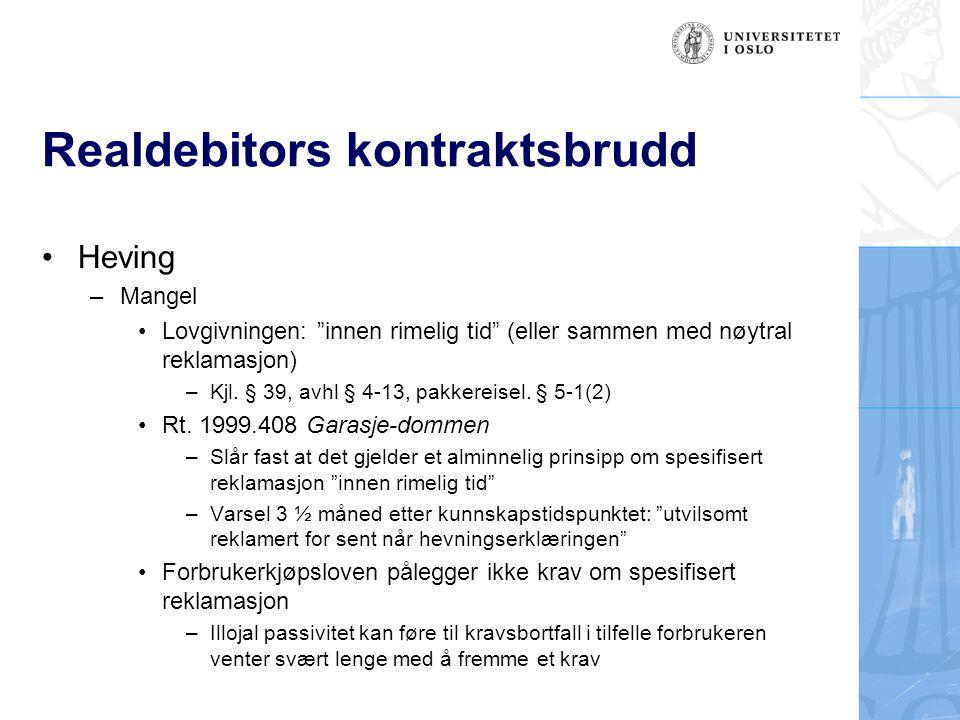 Realdebitors kontraktsbrudd Heving –Mangel Lovgivningen: innen rimelig tid (eller sammen med nøytral reklamasjon) –Kjl.