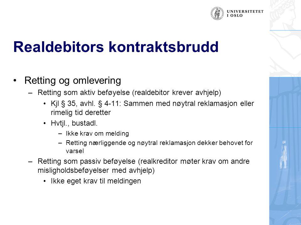 Realdebitors kontraktsbrudd Retting og omlevering –Retting som aktiv beføyelse (realdebitor krever avhjelp) Kjl § 35, avhl.