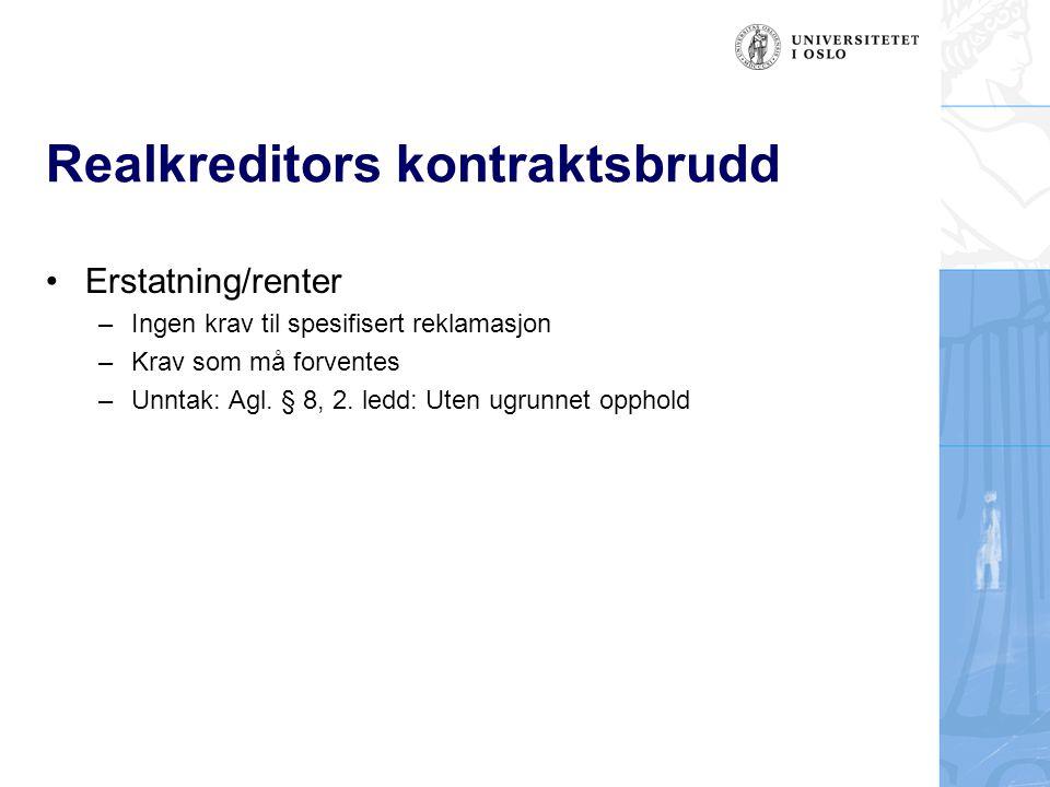 Realkreditors kontraktsbrudd Erstatning/renter –Ingen krav til spesifisert reklamasjon –Krav som må forventes –Unntak: Agl.