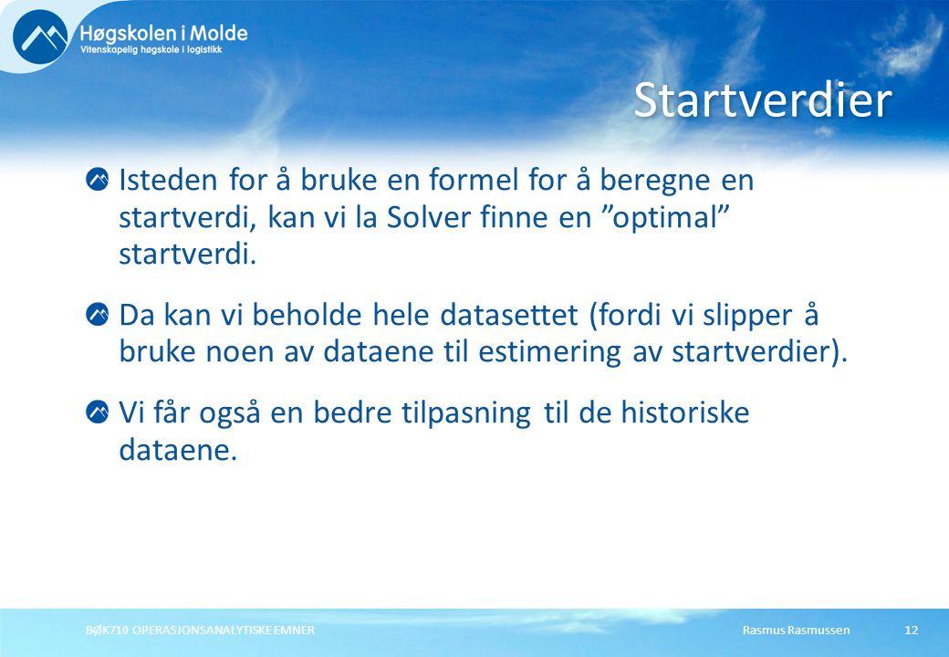 """Rasmus RasmussenBØK710 OPERASJONSANALYTISKE EMNER12 Isteden for å bruke en formel for å beregne en startverdi, kan vi la Solver finne en """"optimal"""" sta"""