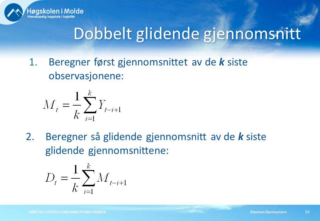 Rasmus RasmussenBØK710 OPERASJONSANALYTISKE EMNER15 1.Beregner først gjennomsnittet av de k siste observasjonene: Dobbelt glidende gjennomsnitt 2. 2.B
