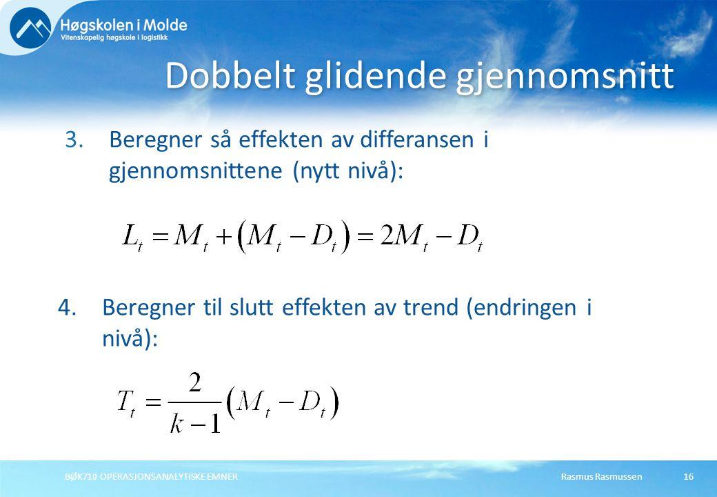 Rasmus RasmussenBØK710 OPERASJONSANALYTISKE EMNER16 3.Beregner så effekten av differansen i gjennomsnittene (nytt nivå): Dobbelt glidende gjennomsnitt