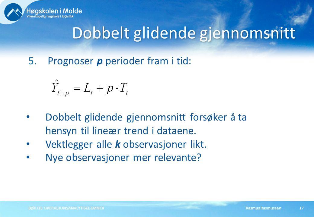 Rasmus RasmussenBØK710 OPERASJONSANALYTISKE EMNER17 5.Prognoser p perioder fram i tid: Dobbelt glidende gjennomsnitt Dobbelt glidende gjennomsnitt for
