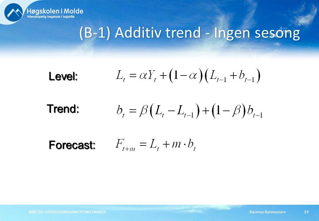 Rasmus RasmussenBØK710 OPERASJONSANALYTISKE EMNER19 (B-1) Additiv trend - Ingen sesong Forecast: Level: Trend: