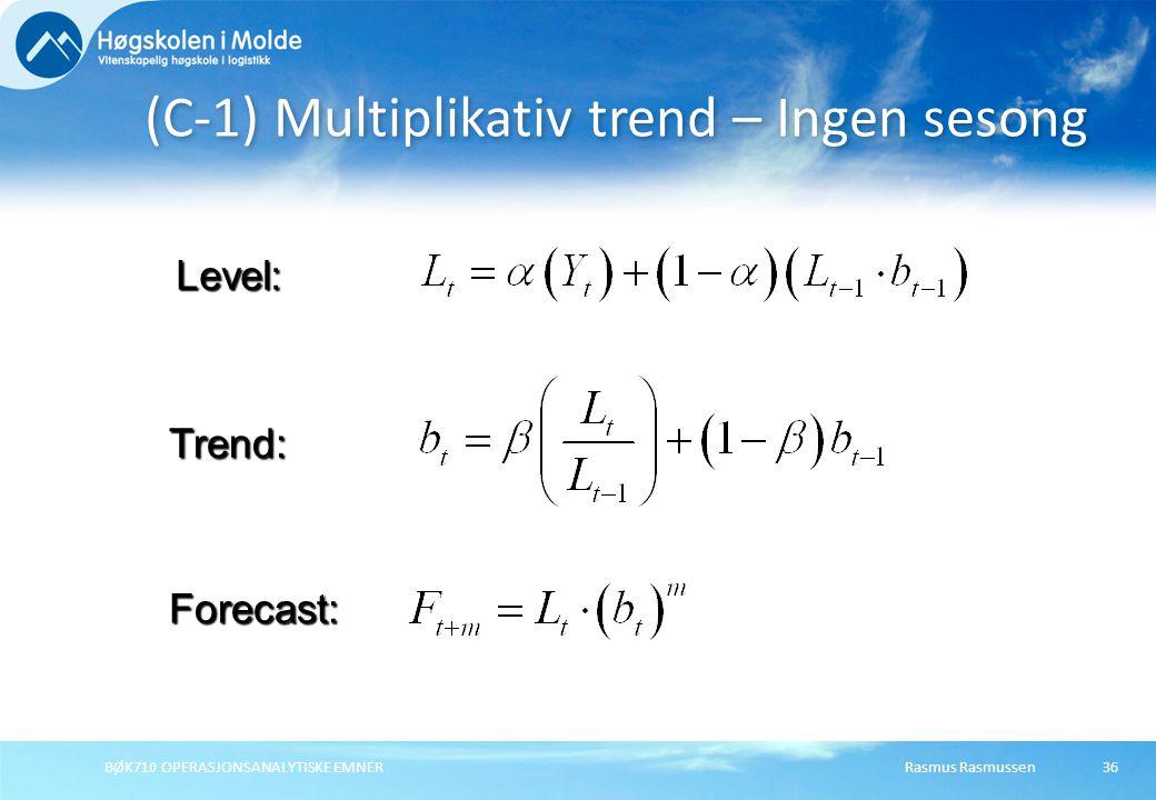 Rasmus RasmussenBØK710 OPERASJONSANALYTISKE EMNER36 (C-1) Multiplikativ trend – Ingen sesong Forecast: Level: Trend: