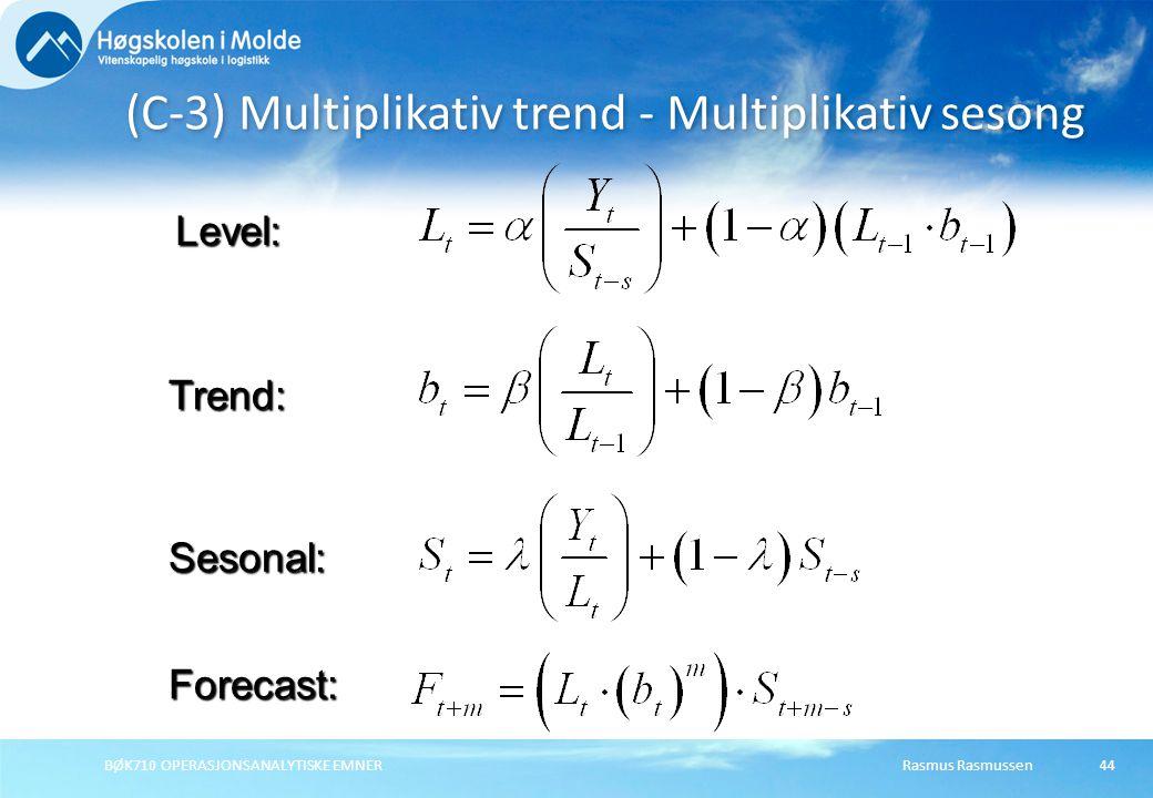 Rasmus RasmussenBØK710 OPERASJONSANALYTISKE EMNER44 (C-3) Multiplikativ trend - Multiplikativ sesong Forecast: Level: Trend: Sesonal: