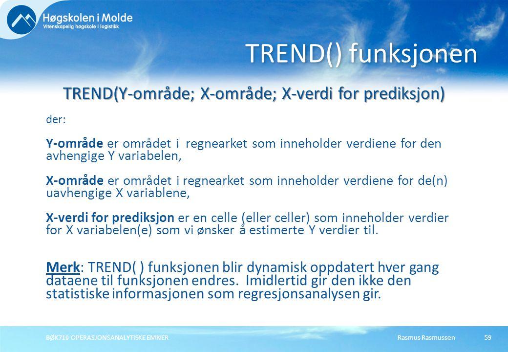 Rasmus RasmussenBØK710 OPERASJONSANALYTISKE EMNER59 TREND(Y-område; X-område; X-verdi for prediksjon) der: Y-område er området i regnearket som inneho