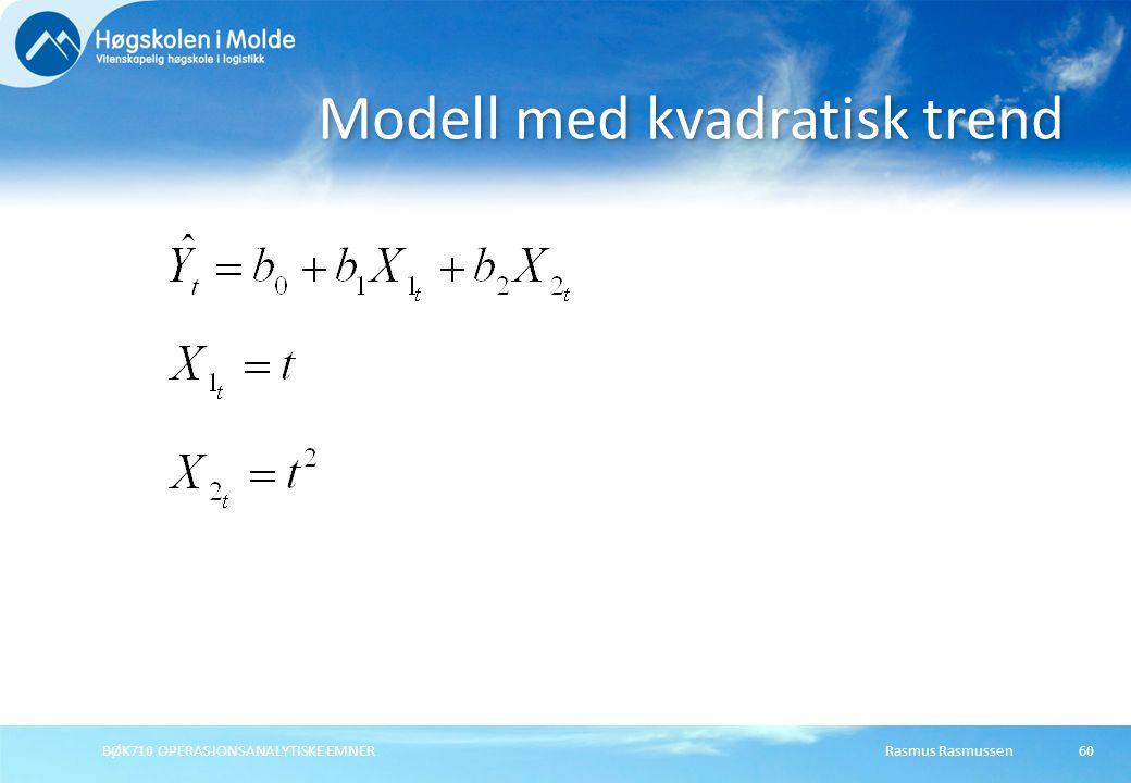Rasmus RasmussenBØK710 OPERASJONSANALYTISKE EMNER60 Modell med kvadratisk trend