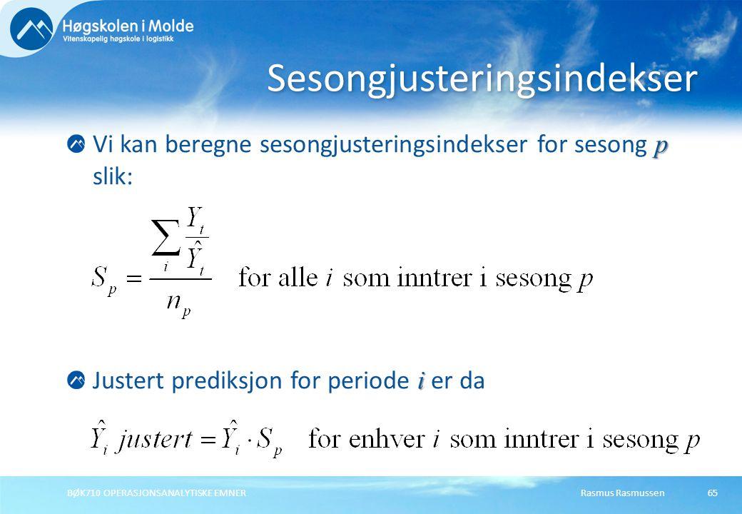 Rasmus RasmussenBØK710 OPERASJONSANALYTISKE EMNER65 p Vi kan beregne sesongjusteringsindekser for sesong p slik: i Justert prediksjon for periode i er