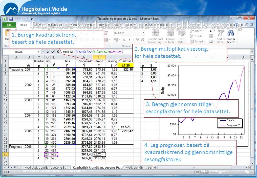 Rasmus RasmussenBØK710 OPERASJONSANALYTISKE EMNER67 1. Beregn kvadratisk trend, basert på hele datasettet. 2. Beregn multiplikativ sesong, for hele da