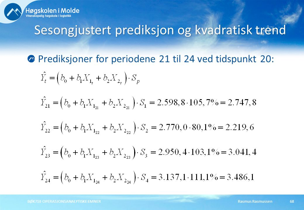 Rasmus RasmussenBØK710 OPERASJONSANALYTISKE EMNER68 Prediksjoner for periodene 21 til 24 ved tidspunkt 20: Sesongjustert prediksjon og kvadratisk tren