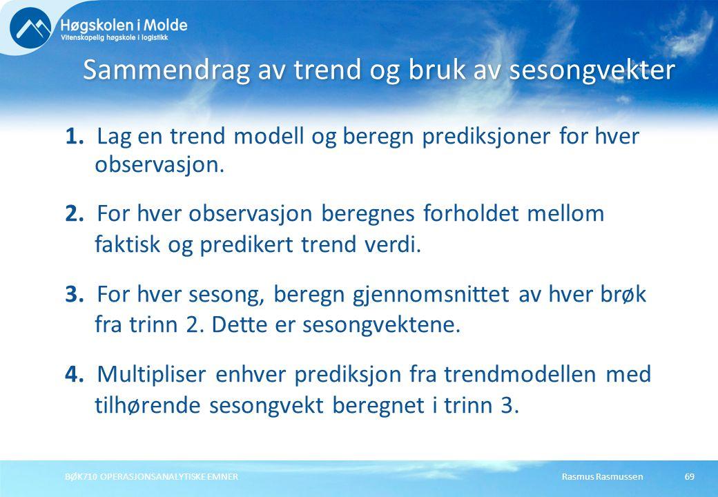 Rasmus RasmussenBØK710 OPERASJONSANALYTISKE EMNER69 1. Lag en trend modell og beregn prediksjoner for hver observasjon. 2. For hver observasjon beregn