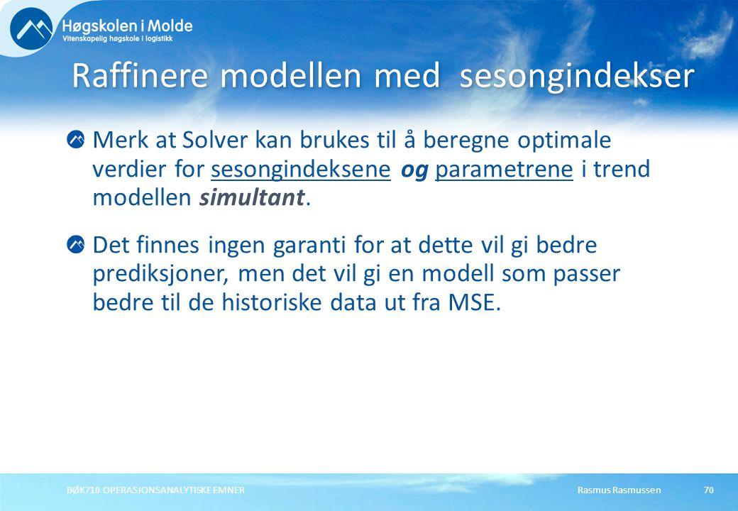 Rasmus RasmussenBØK710 OPERASJONSANALYTISKE EMNER70 Merk at Solver kan brukes til å beregne optimale verdier for sesongindeksene og parametrene i tren