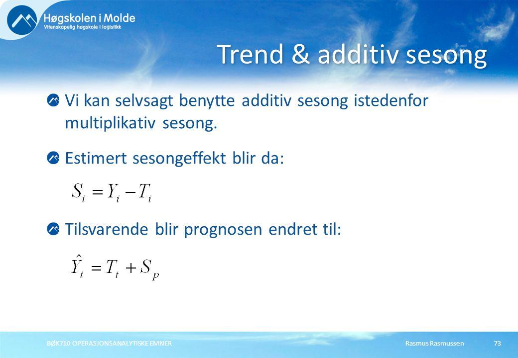 Rasmus RasmussenBØK710 OPERASJONSANALYTISKE EMNER73 Vi kan selvsagt benytte additiv sesong istedenfor multiplikativ sesong. Estimert sesongeffekt blir