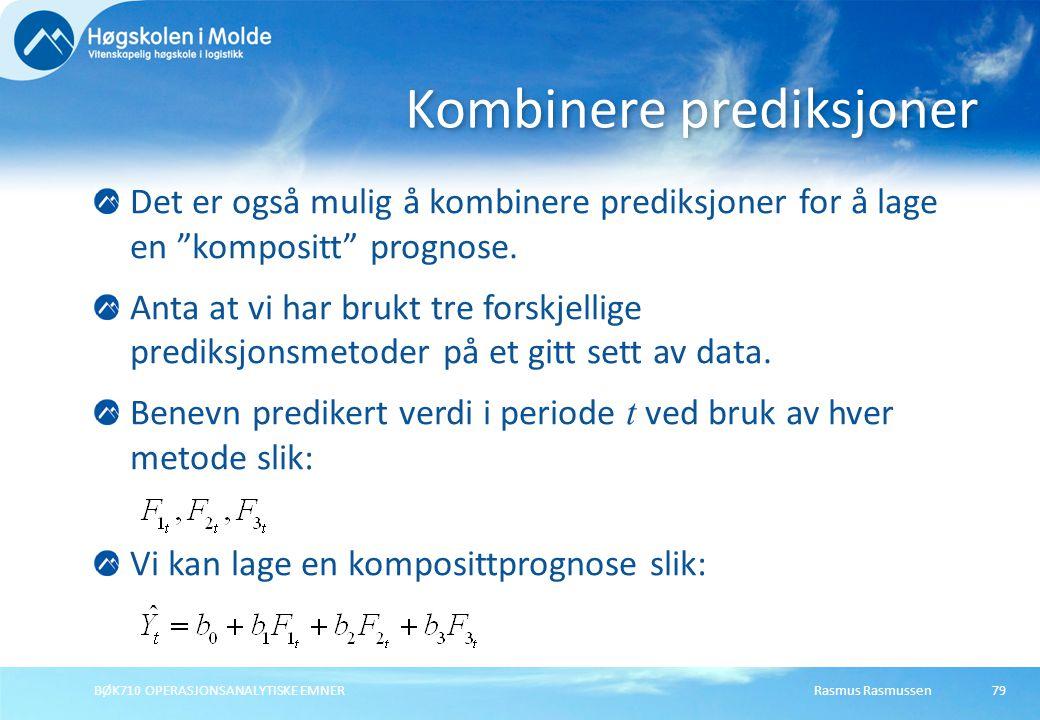 """Rasmus RasmussenBØK710 OPERASJONSANALYTISKE EMNER79 Det er også mulig å kombinere prediksjoner for å lage en """"kompositt"""" prognose. Anta at vi har bruk"""