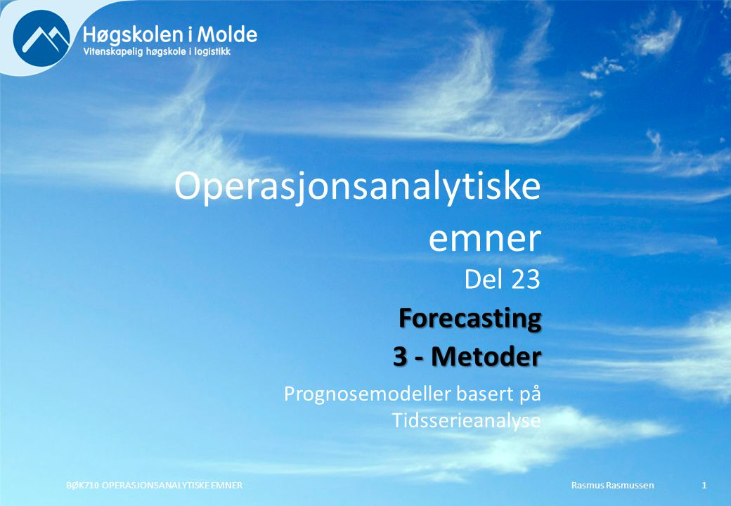 Rasmus RasmussenBØK710 OPERASJONSANALYTISKE EMNER2 Forskjellige prediksjonsmodeller Data Modeller som tillater skift i nivå/trend/sesong Stasjonære data Konstant nivå med tilfeldige variasjoner Glidende gjennomsnitt Veid glidende gjennomsnitt Eksponensiell glatting Sesong Konstant nivå med sykliske variasjoner Eksponensiell glatting / additiv sesong Eksponensiell glatting / multiplikativ sesong Trend Langsiktig generell endring i nivå Dobbelt glidende gjennomsnitt Holt's metode (dobbel eksponensiell glatting) Trend & Sesong Holt-Winter med additiv sesong Holt-Winter med multiplikativ sesong