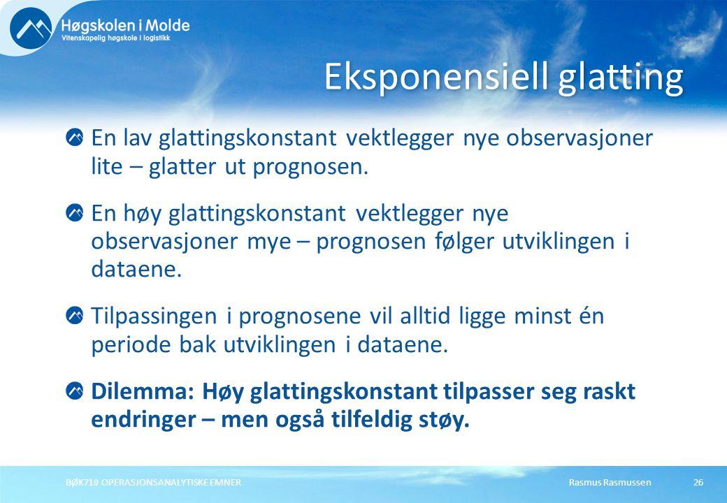 Rasmus RasmussenBØK710 OPERASJONSANALYTISKE EMNER26 En lav glattingskonstant vektlegger nye observasjoner lite – glatter ut prognosen.