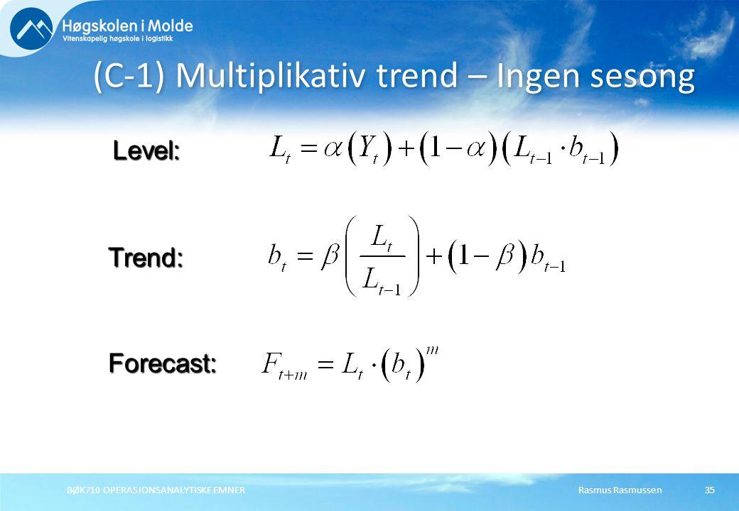 Rasmus RasmussenBØK710 OPERASJONSANALYTISKE EMNER35 (C-1) Multiplikativ trend – Ingen sesong Forecast: Level: Trend: