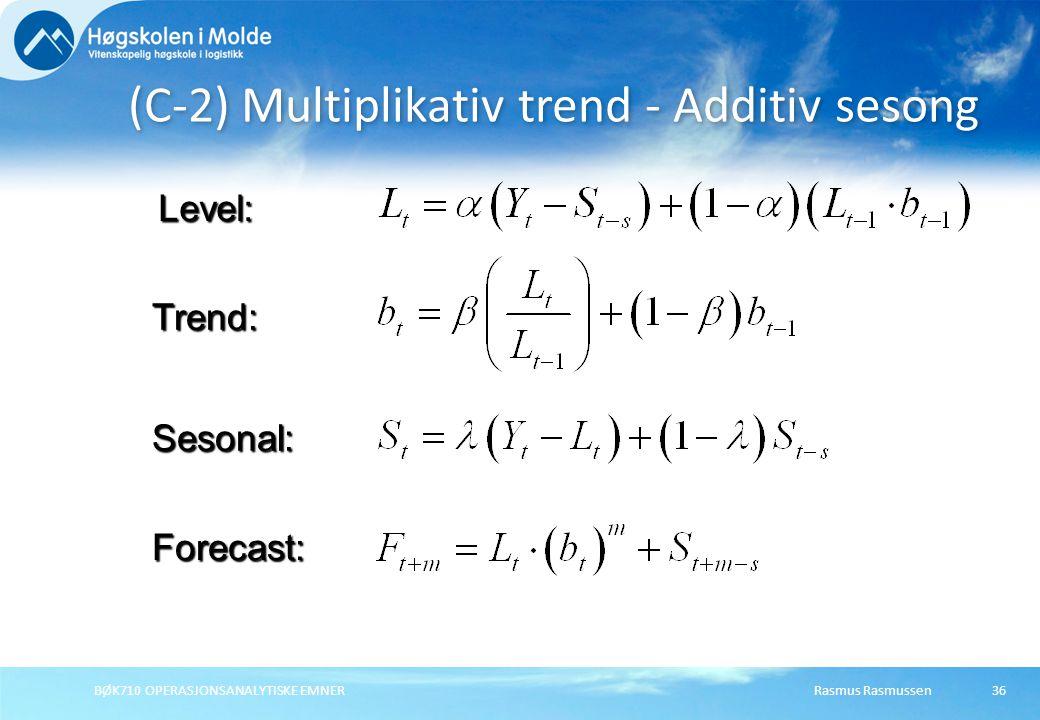 Rasmus RasmussenBØK710 OPERASJONSANALYTISKE EMNER36 (C-2) Multiplikativ trend - Additiv sesong Forecast: Level: Trend: Sesonal: