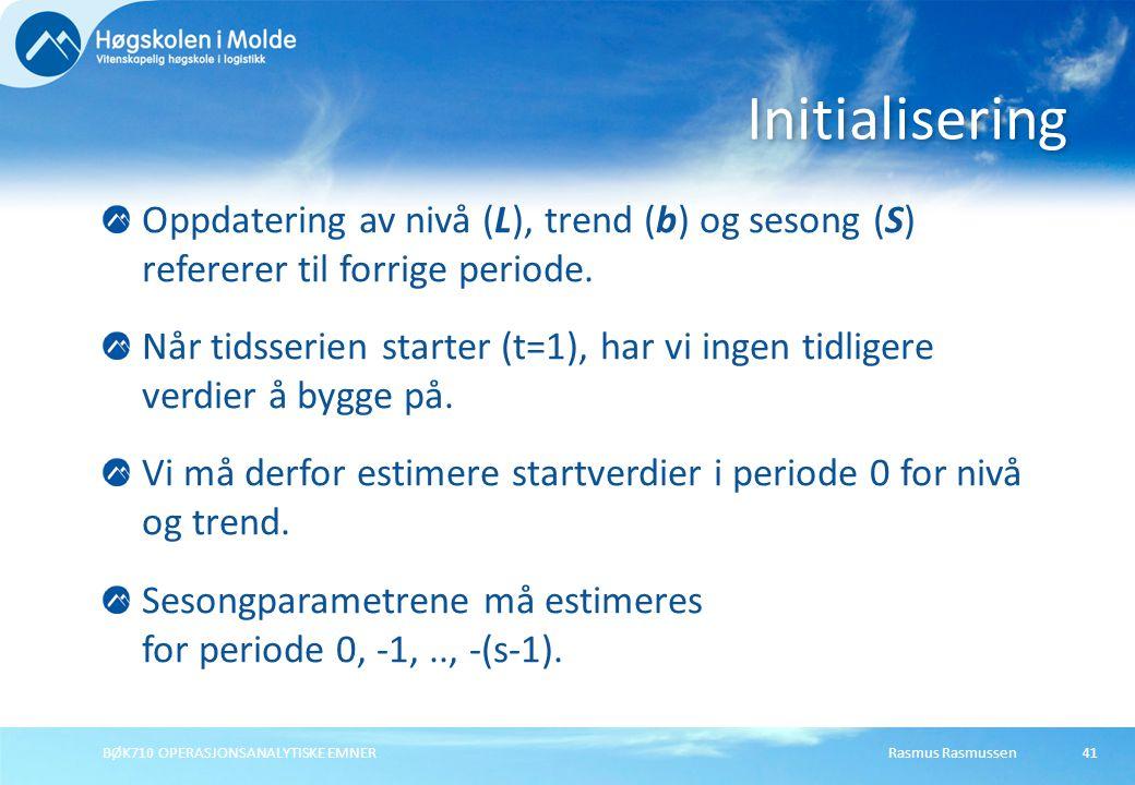 Rasmus RasmussenBØK710 OPERASJONSANALYTISKE EMNER41 Oppdatering av nivå (L), trend (b) og sesong (S) refererer til forrige periode.