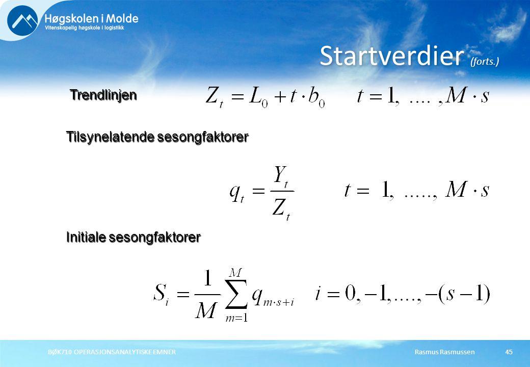 Rasmus RasmussenBØK710 OPERASJONSANALYTISKE EMNER45 Startverdier (forts.) Trendlinjen Tilsynelatende sesongfaktorer Initiale sesongfaktorer