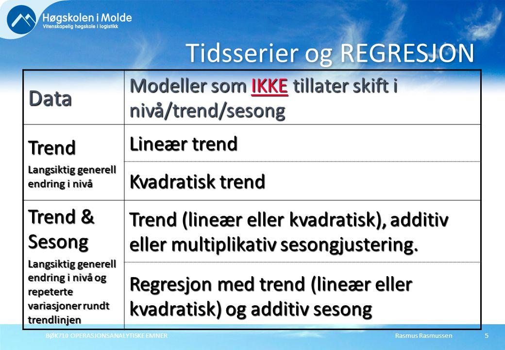 Rasmus RasmussenBØK710 OPERASJONSANALYTISKE EMNER5 Tidsserier og REGRESJON Data Modeller som IKKE tillater skift i nivå/trend/sesong Trend Langsiktig generell endring i nivå Lineær trend Kvadratisk trend Trend & Sesong Langsiktig generell endring i nivå og repeterte variasjoner rundt trendlinjen Trend (lineær eller kvadratisk), additiv eller multiplikativ sesongjustering.