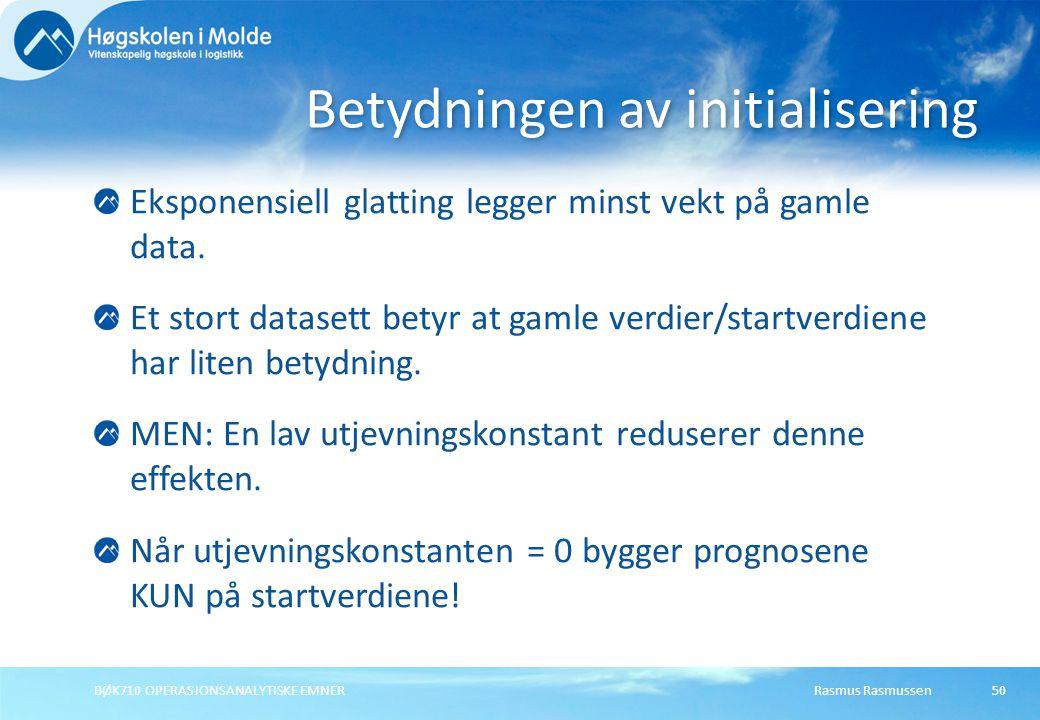 Rasmus RasmussenBØK710 OPERASJONSANALYTISKE EMNER50 Eksponensiell glatting legger minst vekt på gamle data.