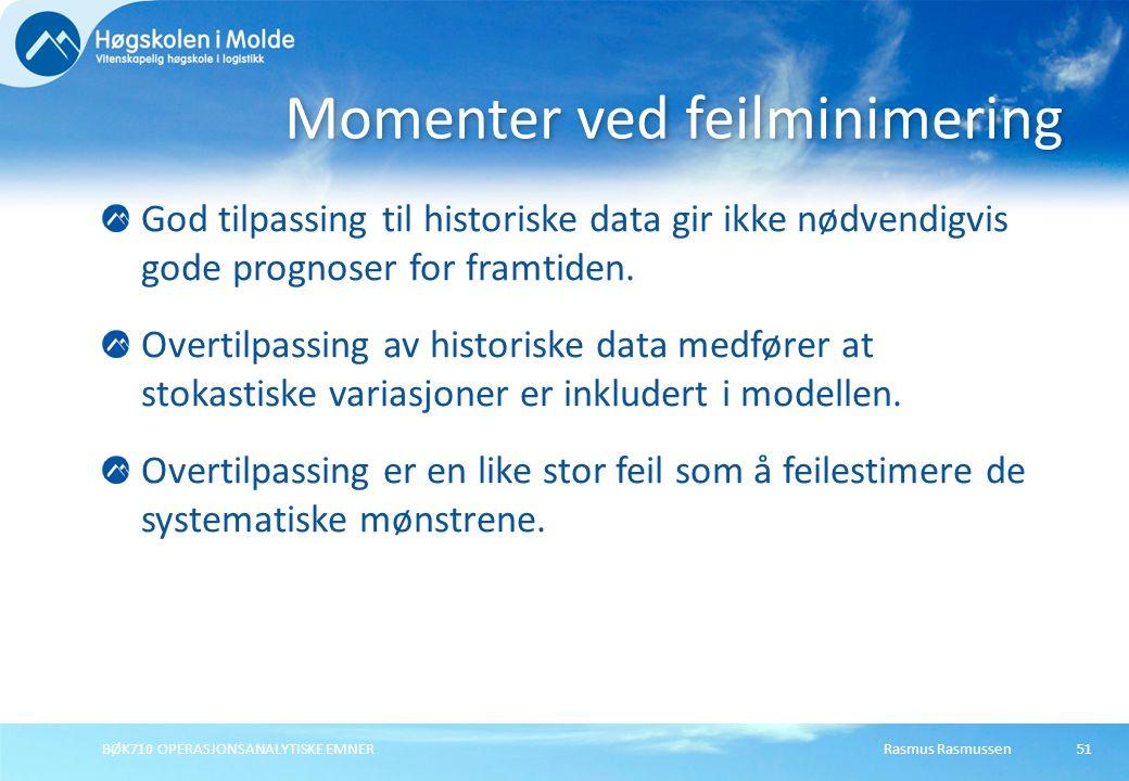 Rasmus RasmussenBØK710 OPERASJONSANALYTISKE EMNER51 God tilpassing til historiske data gir ikke nødvendigvis gode prognoser for framtiden.