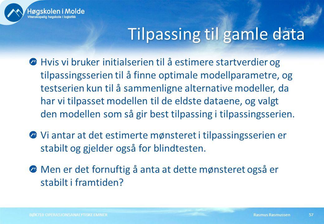 Rasmus RasmussenBØK710 OPERASJONSANALYTISKE EMNER57 Hvis vi bruker initialserien til å estimere startverdier og tilpassingsserien til å finne optimale modellparametre, og testserien kun til å sammenligne alternative modeller, da har vi tilpasset modellen til de eldste dataene, og valgt den modellen som så gir best tilpassing i tilpassingsserien.