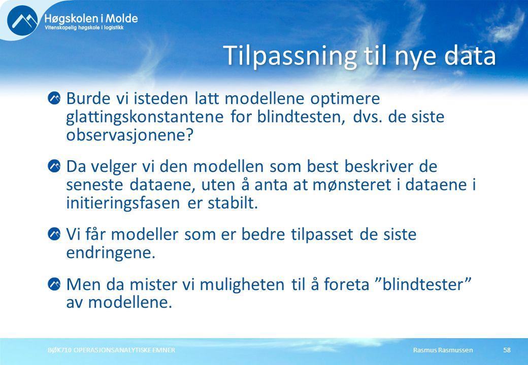 Rasmus RasmussenBØK710 OPERASJONSANALYTISKE EMNER58 Burde vi isteden latt modellene optimere glattingskonstantene for blindtesten, dvs.