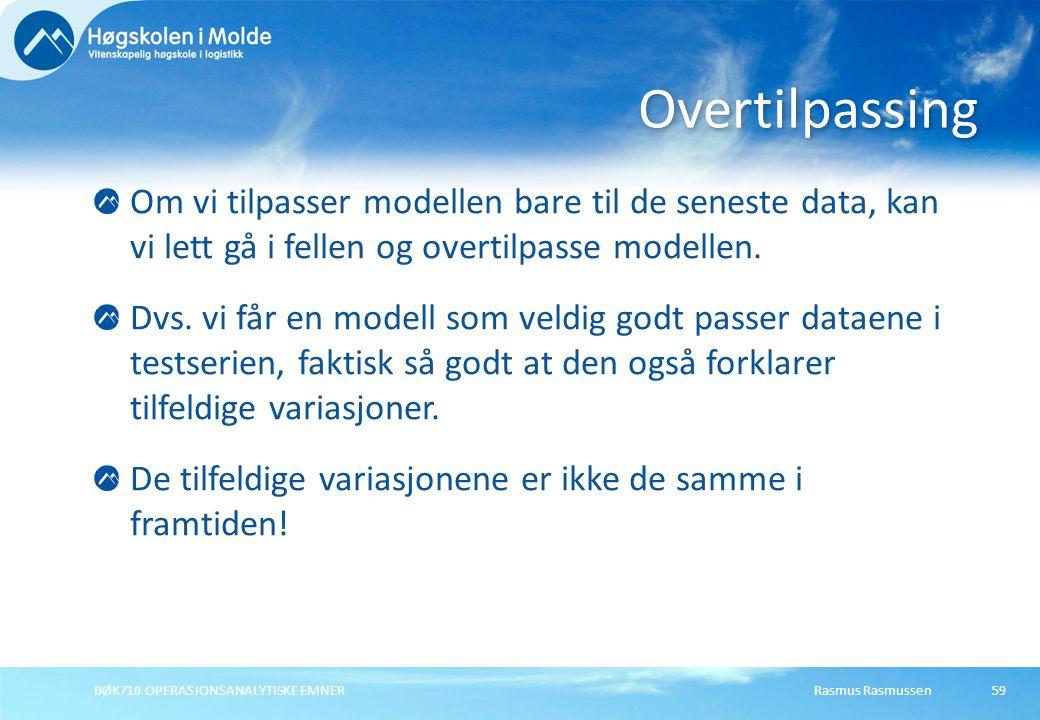 Rasmus RasmussenBØK710 OPERASJONSANALYTISKE EMNER59 Om vi tilpasser modellen bare til de seneste data, kan vi lett gå i fellen og overtilpasse modellen.