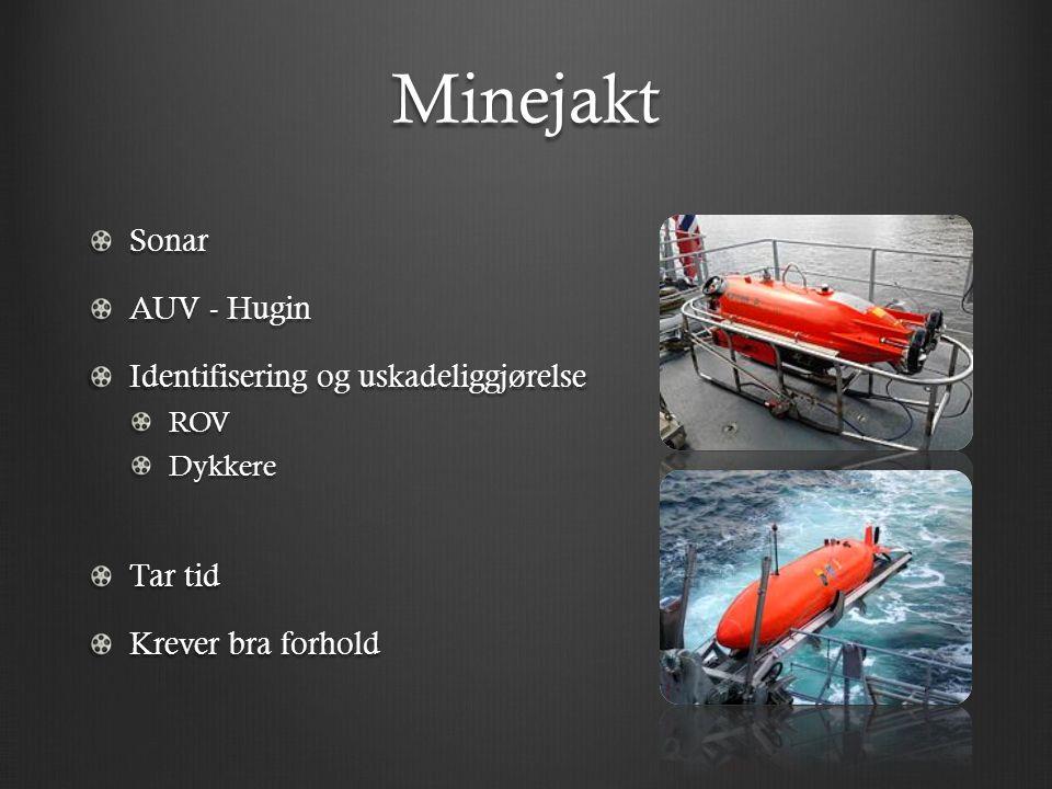 Minejakt Sonar AUV - Hugin Identifisering og uskadeliggjørelse ROVDykkere Tar tid Krever bra forhold