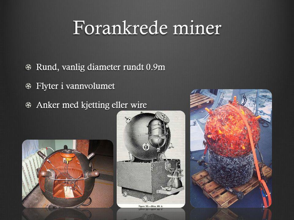 Forankrede miner Rund, vanlig diameter rundt 0.9m Flyter i vannvolumet Anker med kjetting eller wire