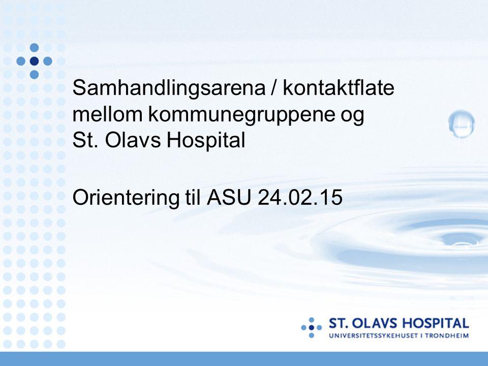 Samhandlingsarena / kontaktflate mellom kommunegruppene og St. Olavs Hospital Orientering til ASU 24.02.15
