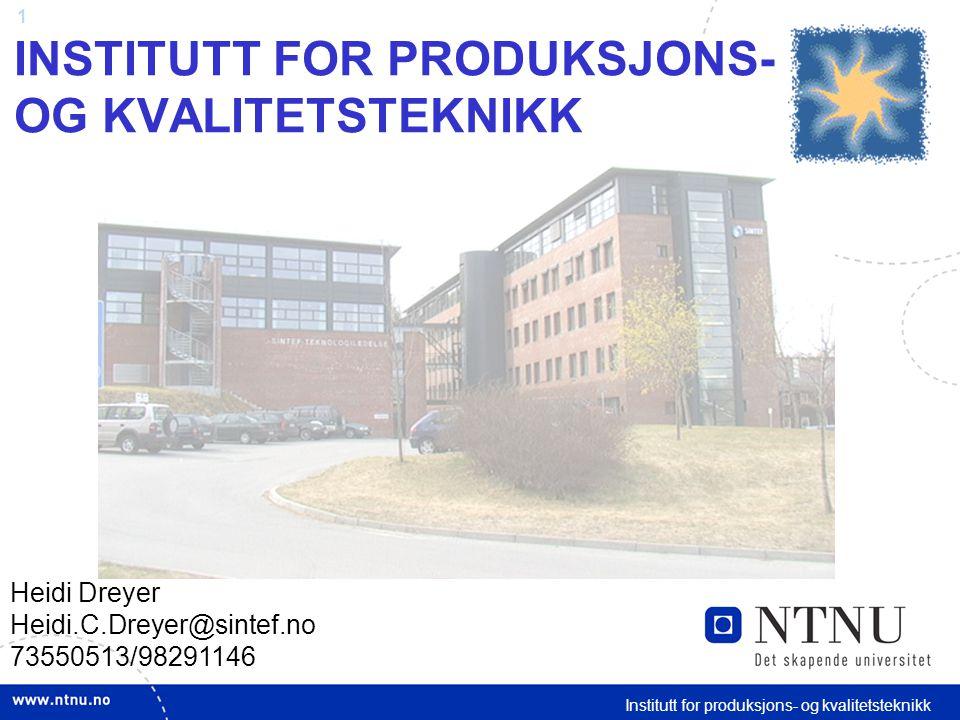 1 Institutt for produksjons- og kvalitetsteknikk INSTITUTT FOR PRODUKSJONS- OG KVALITETSTEKNIKK Heidi Dreyer Heidi.C.Dreyer@sintef.no 73550513/98291146
